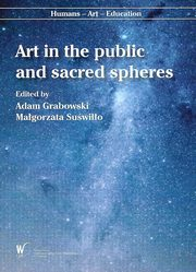 Art in the public and sacred spheres, Adam Grabowski, Małgorzata Suświłło edited