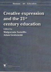 Creative expression and the 21st century education, Małgorzata Suświłło, Adam Grabowski edited