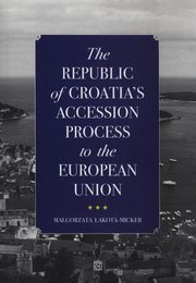 The Republic of Croatia's Accession Process to the European Union, Lakota-Micker Małgorzata
