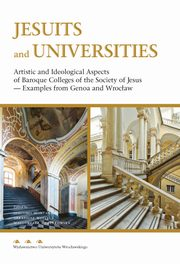 Jesuits and Universities Artistic and Ideological Aspects of Baroque Colleges of the Society of Jesus,