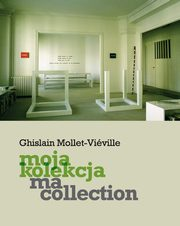 Moja kolekcja. Ma collection, Ghislain Mollet-Viéville