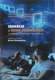 Edukacja a nowe technologie w kulturze, informacji i komunikacji. Education and new technologies in culture, information and communication,